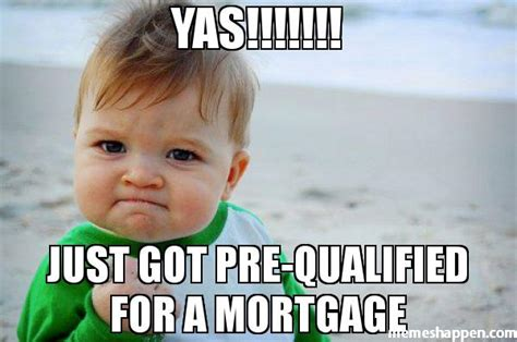 Yas Meme - yas just got pre qualified for a mortgage abmg