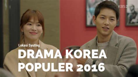 film korea yang bagus apa 6 lokasi syuting drama korea paling populer di tahun 2016