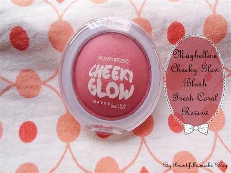 Maybelline Blush On Cheeky Glow Fresh Coral maybelline cheeky glow powder blush fresh coral review