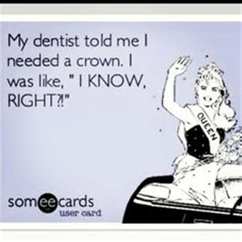 Dentist Crown Meme - someecards on pinterest off work funny friendship and