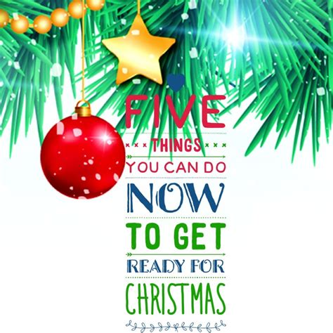 5 things you can do now to get ready for christmas sue