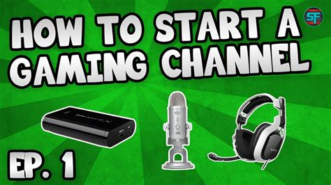 how to start a gaming channel episode 1 equipment