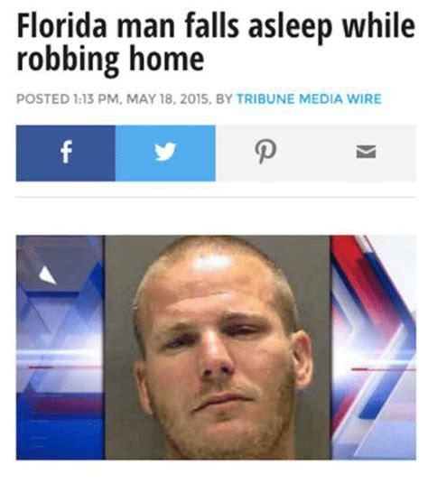 Florida Man Meme - florida man falls asleep while robbing home posted 113 pm
