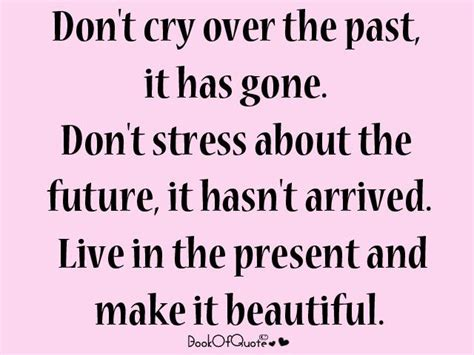 Don T Be Stressed Words To Live By Pinterest - live in the present taste of life by sabi