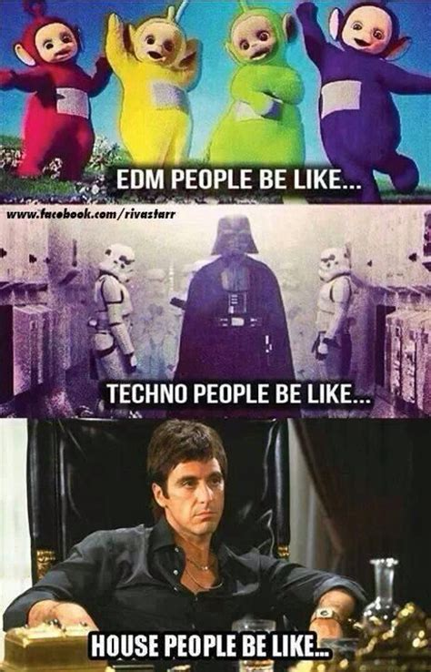 People Be Like Meme - 216 best images about house techno memes on pinterest