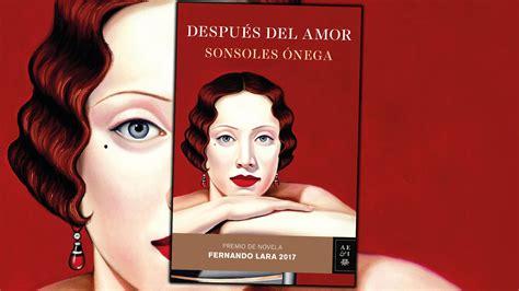 despus del amor 8408173901 despu 233 s del amor de sonsoles 211 nega premio fernando lara 2017