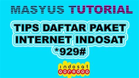 daftar paketan internet indosat 2018 tips daftar paket internet indosat 929 youtube