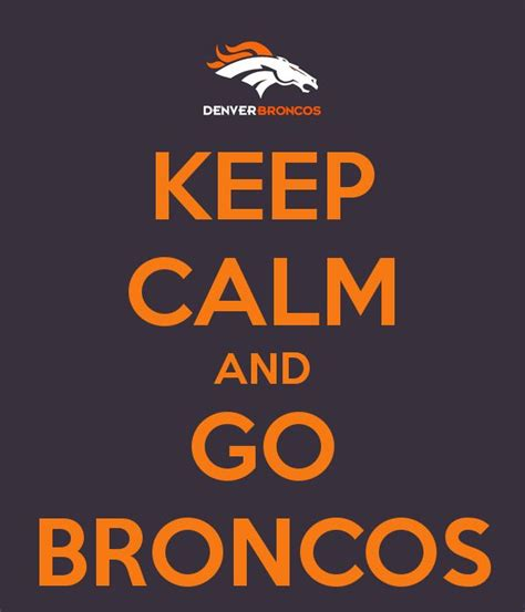 Go Broncos Meme - keep calm and go broncos broncos pinterest warm