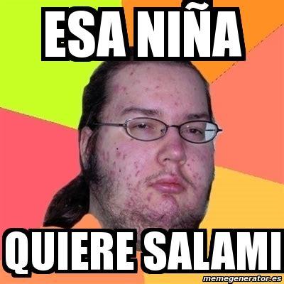 Salami Meme - meme friki esa ni 241 a quiere salami 2662075