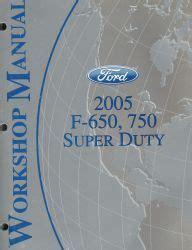 2005 Ford F 650 Amp F 750 Super Duty Factory Workshop Manual