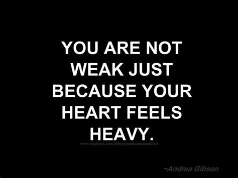 because of heavy and a you are not weak just because your feels heavy quotes poems and other words