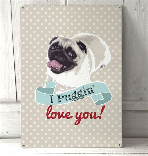 pug i you i puggin you pug metal sign