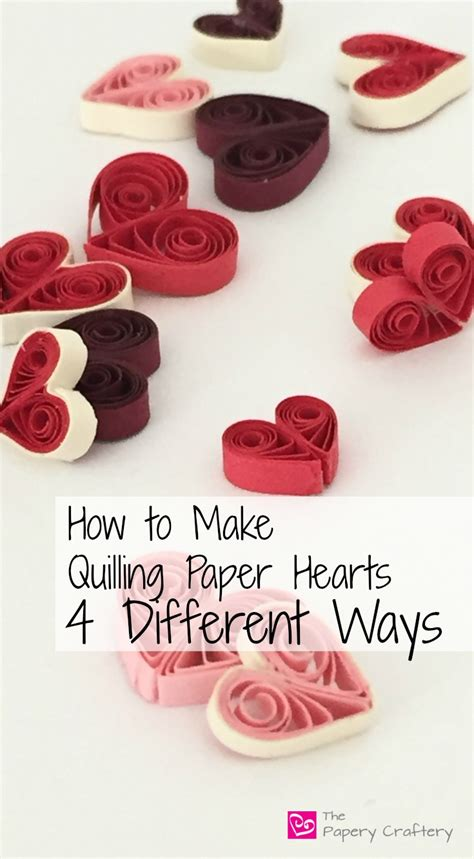 how to make quilling paper hearts 4 different ways