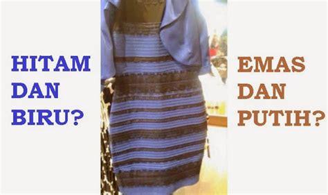 Ini Baju Hitam jawaban ilmiah tentang quot warna baju ini putih emas atau