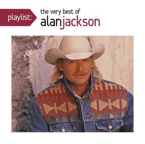 the best of alan jackson records alan jackson playlist the best of