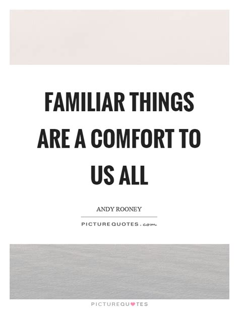 things that are comforting familiar things are a comfort to us all picture quotes