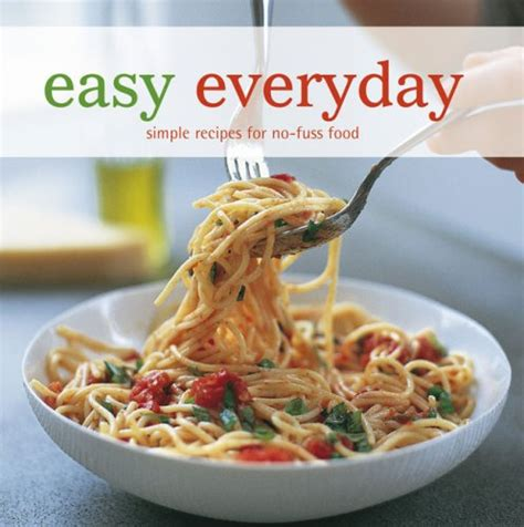easy everyday simple recipes for no fuss food eat your
