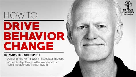 The Organization Of The Future Marsall Goldsmith Marshall Goldsmith On How To Drive Behavior Change Jacob
