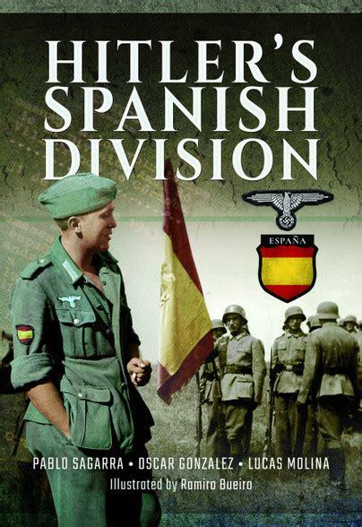 adolf hitler biography spanish pen and sword books hitler s spanish division hardback