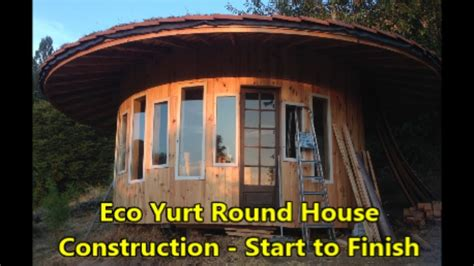 house construction start to finish 6 youtube eco yurt round house tiny home with living roof