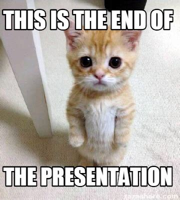 This Is The End Meme - meme creator this is the end of the presentation meme