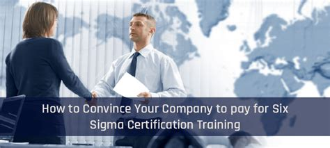 How To Convince Your Employer To Pay For Your Mba by How To Convince Your Company To Pay For Six Sigma