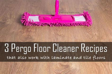 how to make pergo floor cleaner 3 recipes that - Which Cleaning Solution To Use On My Pergo Laminate Flooring