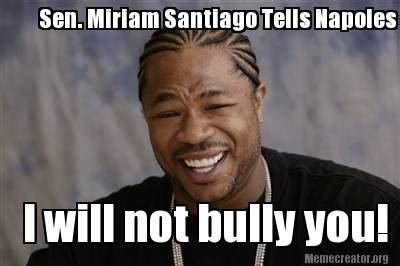 Will Meme - meme creator sen miriam santiago tells napoles i will