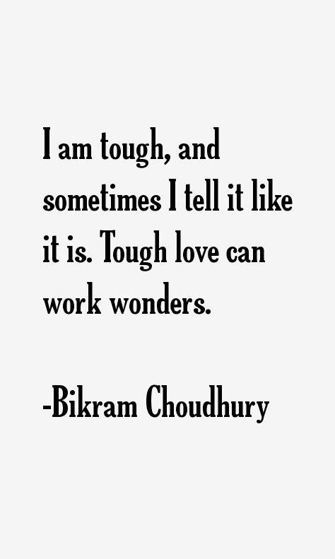 i am tough and sometimes i tell it bikram choudhury quotes sayings