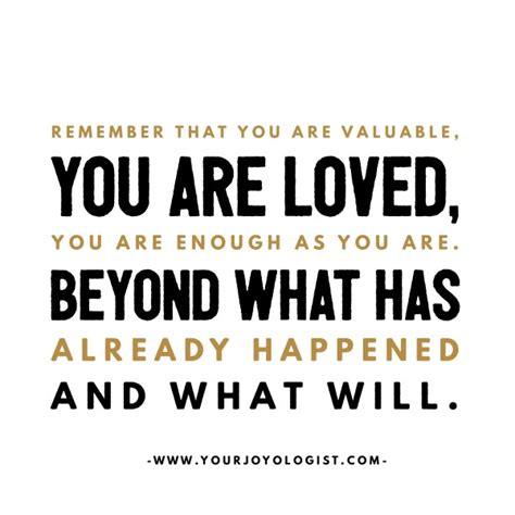 You Are remember that you are valuable you are loved you are