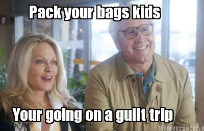 Guilt Meme - meme creator pack your bags kids your going on a guilt