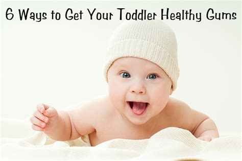 6 ways to get your 6 ways to get your toddler healthy gums pediatric dental