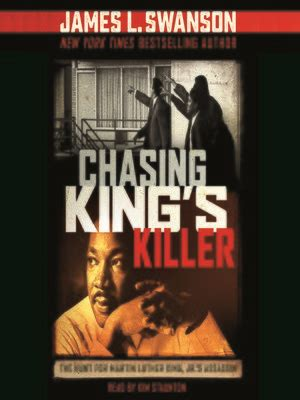chasing king s killer the hunt for martin luther king jr s assassin books chasing king s killer by l swanson 183 overdrive