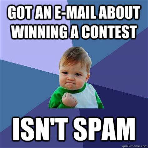 Mail Meme - got an e mail about winning a contest isn t spam success kid quickmeme