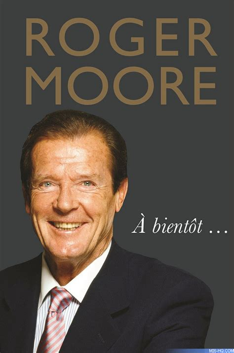 see you soon sir roger moore s final book 192 bient 244 t will be published posthumously in