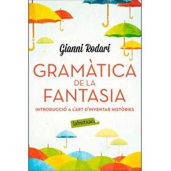 gramatica de la fantasia 8484531643 gram 224 tica de la fantas 237 a sinopsis y precio fnac