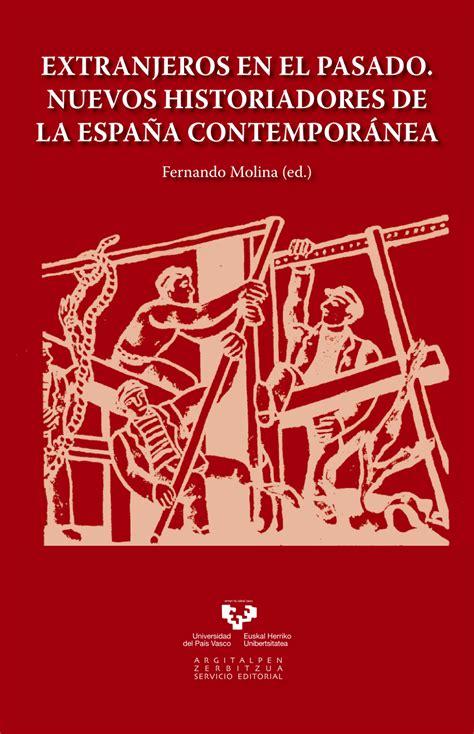 la espaa extraa extranjeros en el pasado nuevos historiadores de la espa 209 a contempor 193 nea pdf download available