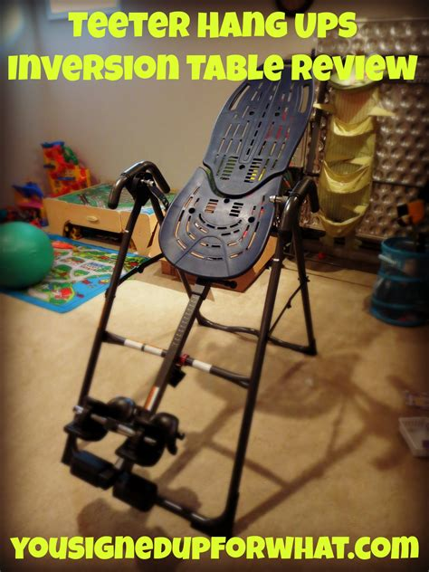 teeter hang ups inversion table review you signed up for