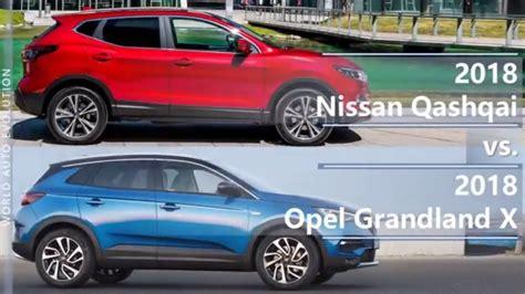 opel nissan 2018 nissan qashqai vs 2018 opel grandland x technical