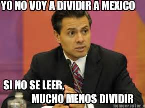 Memes De Mexico - meme creator yo no voy a dividir a mexico si no se leer