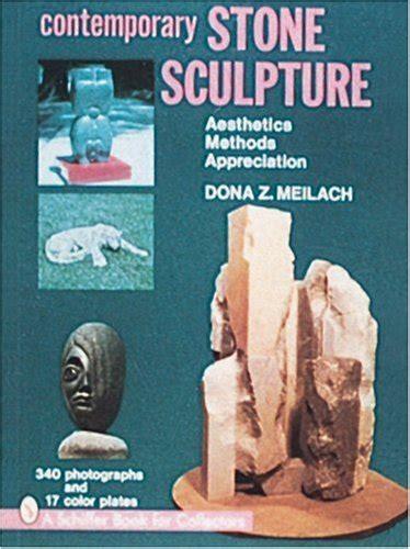 the sculpting techniques bible contemporary stone sculpture aesthetics methods
