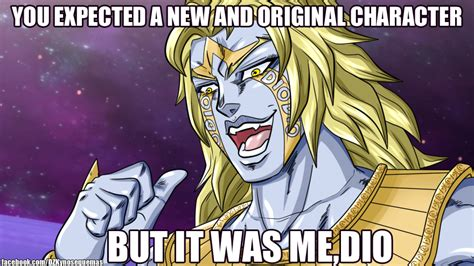 Dio Meme - ultimate dio it was me dio know your meme