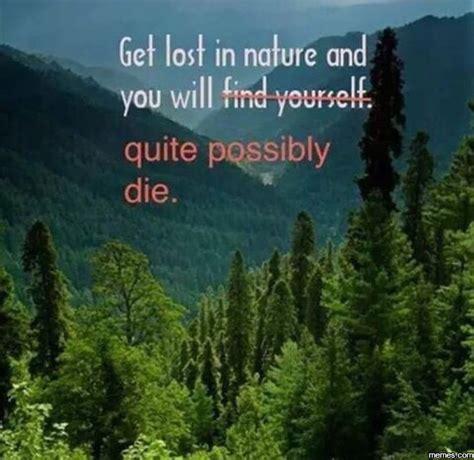 Nature Meme - get lost in nature memes com
