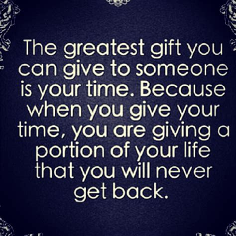 the greatest gift you can give to someone is your