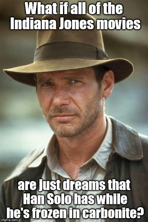 Indiana Meme - indiana jones imgflip