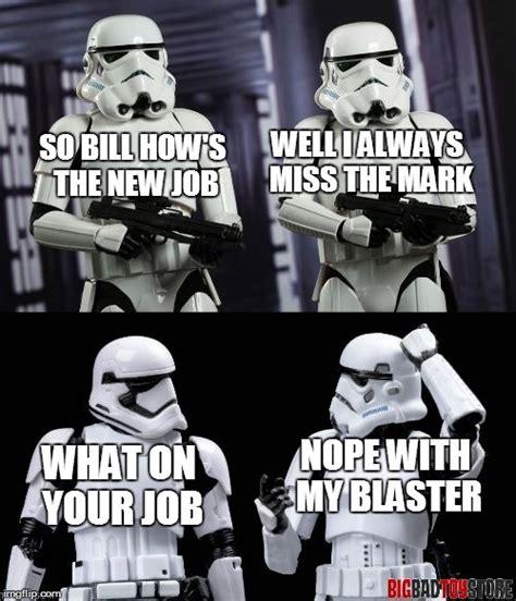 Star Wars Stormtrooper Meme - always missing the mark imgflip