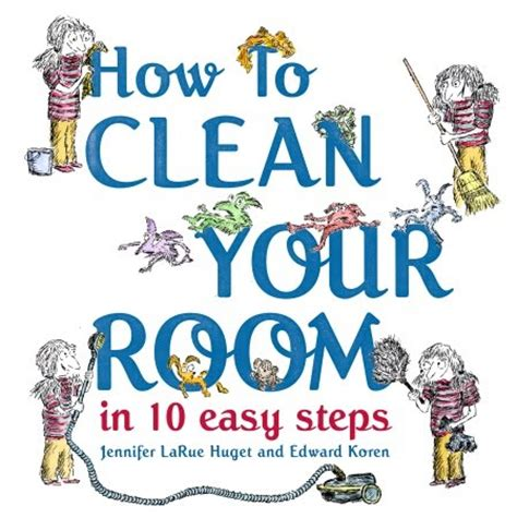 how to clean your room book book a review of how to clean your room in 10 easy steps by larue huget and