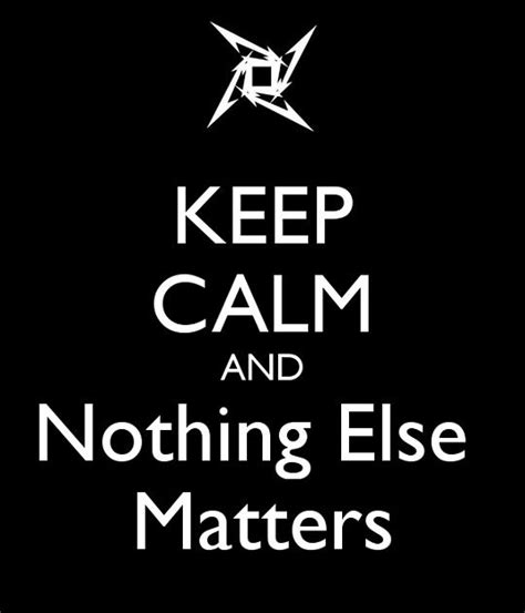 nothing else matters 1000 images about keep calm on pinterest visit