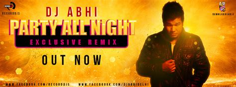 party all night mp3 dj remix download party all night dj abhi exclusive remix
