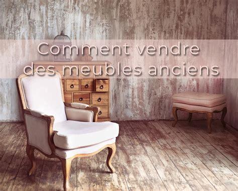 Comment Vendre Ses Meubles Rapidement 1751 by Comment Vendre Des Meubles Anciens Rapidement Et Au
